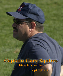 Captain Gary Squires, Fire Inspector. You will be missed.